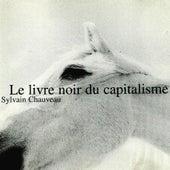 Le Livre Noir Du Capitalisme by Sylvain Chauveau