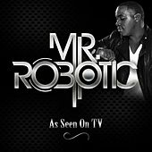 As Seen on TV by Mr. Robotic