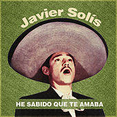 He Sabido Que Te Amaba by Javier Solis