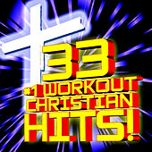 33 #1 Workout Christian Hits! + Bonus Cooldown + Relaxation Remixes by Christian Workout Hits Group