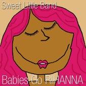 Babies Go Rihanna by Sweet Little Band