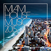 Miami House Music 2015 by Various Artists