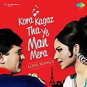 Kora Kagaz Tha Yeh Man Mera (Love Songs) by Various Artists