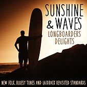 Sunshine & Waves Longboarders Delights (New Folk, Bluesy Tunes and Laidback Revisited Standards) by Various Artists