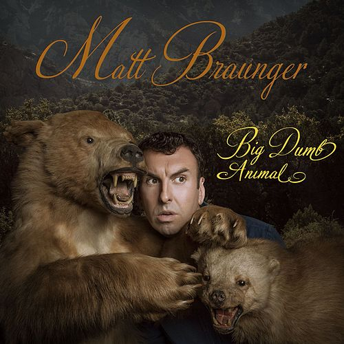 Big Dumb Animal by Matt Braunger