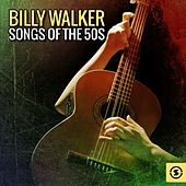 Billy Walker: Songs of the 50s by Various Artists