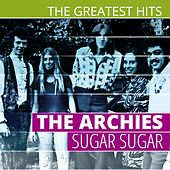 The Greatest Hits: The Archies - Sugar Sugar by The Archies