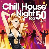 Chill House Night Top 50, Vol. 2 (The Best Chilled Grooves from Paris to New York Hippest Bars and Clubs) by Various Artists