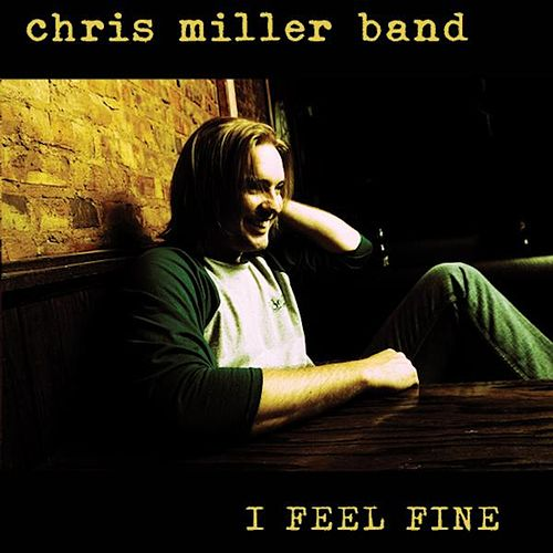 I Feel Fine by Chris Miller