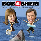 It's Always Something by Bob & Sheri