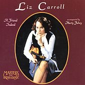 Friend Indeed: Irish Fiddle and Piano by Liz Carroll