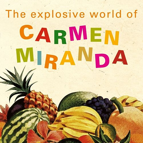 The Explosive World Of Carmen Miranda by Carmen Miranda