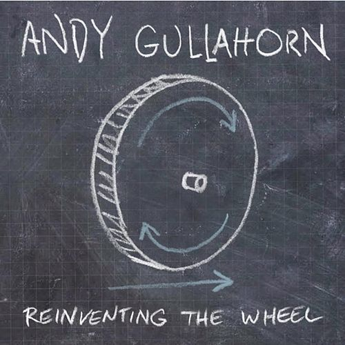 Reinventing The Wheel by Andy Gullahorn