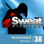 iSweat Fitness Music Vol. 38:  Rock Dance (140-154 BPM For Running, Walking, Elliptical, Treadmill, Aerobics, Workouts) by Various Artists