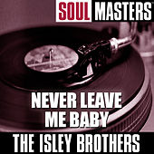 Soul Masters: Never Leave Me Baby (to be split) von The Isley Brothers