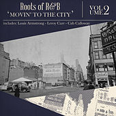 Roots of R & B, Vol. 2 - Movin' to the City by Various Artists