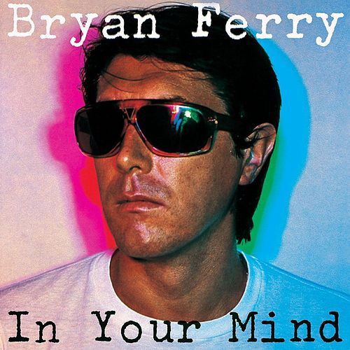 In Your Mind by Bryan Ferry