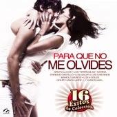 Para Que No Me Olvides - 16 Éxitos de Colección by Various Artists