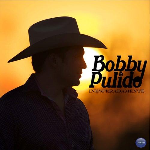 Inesperadamente by Bobby Pulido