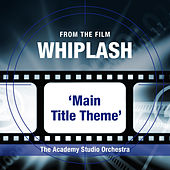 Whiplash (Main Title Theme) by The Academy Studio Orchestra
