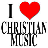 I Love Christian Music by Various Artists