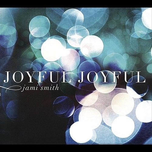 Joyful Joyful by Jami Smith