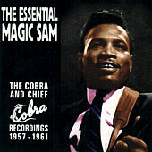 The Essential Magic Sam: The Cobra and Chief Recordings 1957-1961 by Magic Sam