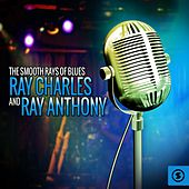 The Smooth Rays of Blues: Ray Charles & Ray Anthony by Various Artists
