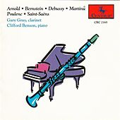 Arnold, Bernstein, Debussy, Martinů, Poulenc & Saint-Saëns: Works for Clarinet & Piano by Gary Gray