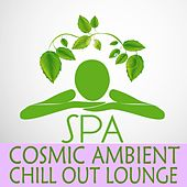 Spa Cosmic Ambient Chill out Lounge (Smooth ChillOut Selection For Your Private Moments) by Various Artists