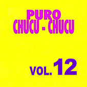 Puro Chucu Chucu, Vol. 12 by Various Artists