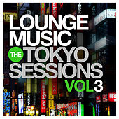 Lounge Music: The Tokyo Sessions, Vol.3 by Various Artists