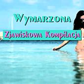 Wymarzona Zjawiskowa Kompilacja (Wymarzona Compilation Summer 2015 Might Hits Dance Ibiza Miami Catch-Phrase Songs) by Various Artists