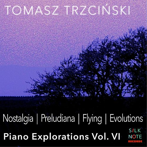 Piano Exploration, Vol. 6: Nostalgia, Preludiana, Flying, Evolutions by Tomasz Trzcinski