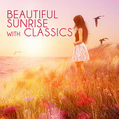 Beautiful Sunrise with Classics – Classical Music for Meditation & Relax, Sun Salutation Yoga, Destress in the Morning, Energy Work, Creative Spirit Music, Relaxing Piano by Beautiful Sunrise Oasis