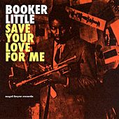 Save Your Love for Me - The Ballads Album by Booker Little