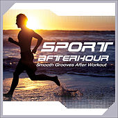 Sport Afterhour - Smooth Grooves After Workout by Various Artists