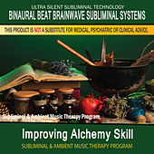 Improving Alchemy Skill - Subliminal and Ambient Music Therapy by Binaural Beat Brainwave Subliminal Systems
