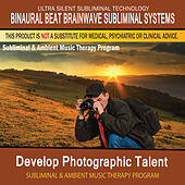 Develop Photographic Talent - Subliminal and Ambient Music Therapy by Binaural Beat Brainwave Subliminal Systems