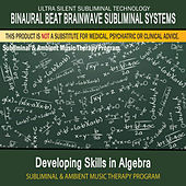 Developing Skills in Algebra - Subliminal and Ambient Music Therapy by Binaural Beat Brainwave Subliminal Systems