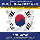 Learn Korean - Subliminal and Ambient Music Therapy by Binaural Beat Brainwave Subliminal Systems