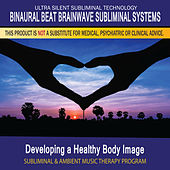 Developing a Healthy Body Image - Subliminal and Ambient Music Therapy by Binaural Beat Brainwave Subliminal Systems