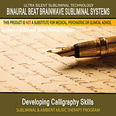 Developing Calligraphy Skills - Subliminal and Ambient Music Therapy by Binaural Beat Brainwave Subliminal Systems