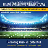 Developing American Football Skill - Subliminal and Ambient Music Therapy by Binaural Beat Brainwave Subliminal Systems