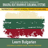 Learn Bulgarian - Subliminal and Ambient Music Therapy by Binaural Beat Brainwave Subliminal Systems