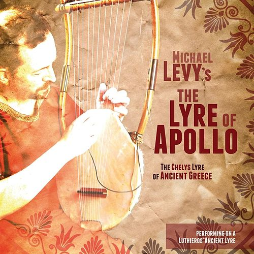 The Lyre of Apollo: The Chelys Lyre of Ancient Greece by Michael Levy