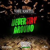 Never Stay Around - Single by VYBZ Kartel