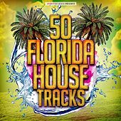50 Florida House Tracks by Various Artists