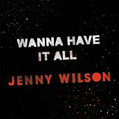 Wanna Have It All by Jenny Wilson