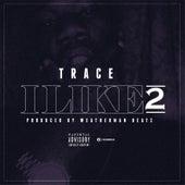 I Like 2 by Trace